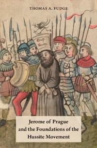 Cover Jerome of Prague and the Foundations of the Hussite Movement