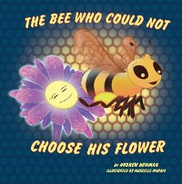 Cover Bee Who Could Not Choose His Flower: Rhyming picture book for beginner readers (Ages 2-10) and adults who remember their magical side.