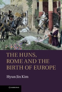 Cover Huns, Rome and the Birth of Europe