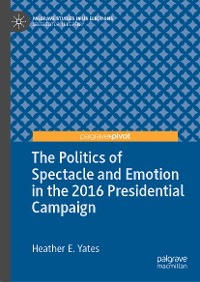 Cover The Politics of Spectacle and Emotion in the 2016 Presidential Campaign