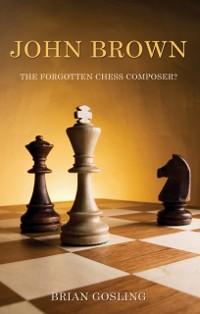 Cover John Brown: The Forgotten Chess Composer?