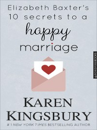 Cover Elizabeth Baxter's 10 Secrets to a Happy Marriage