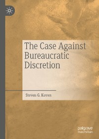 Cover The Case Against Bureaucratic Discretion