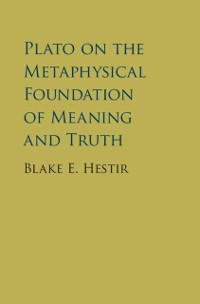 Cover Plato on the Metaphysical Foundation of Meaning and Truth