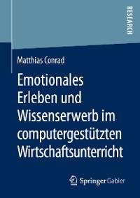 Cover Emotionales Erleben und Wissenserwerb im computergestützten Wirtschaftsunterricht