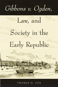 Cover Gibbons v. Ogden, Law, and Society in the Early Republic