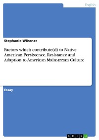 Cover Factors which contribute(d) to Native American Persistence, Resistance and Adaption to American Mainstream Culture