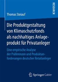Cover Die Produktgestaltung von Klimaschutzfonds als nachhaltiges Anlageprodukt für Privatanleger