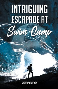 Cover Intriguing Escapade at Swim Camp