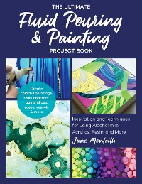 Cover The Ultimate Fluid Pouring & Painting Project Book