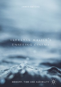 Cover Terrence Malick's Unseeing Cinema