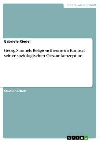 Cover Georg Simmels Religionstheorie im Kontext seiner soziologischen Gesamtkonzeption
