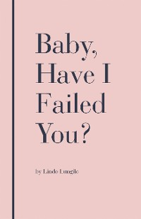 Cover Baby, Have I Failed You?
