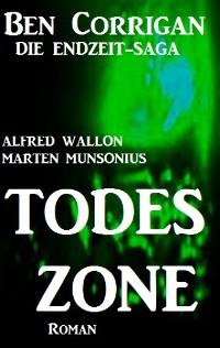 Cover Todeszone (Ben Corrigan - die Endzeit-Saga 1)