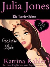 Cover Julia Jones--Die Teenie-Jahre Teil 3--Wahre Liebe