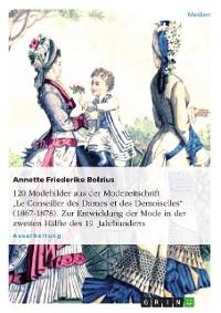 """Cover 120 Modebilder aus der Modezeitschrift """"Le Conseiller des Dames et des Demoiselles"""" (1867-1878). Zur Entwicklung der Mode in der zweiten Hälfte des 19. Jahrhunderts"""