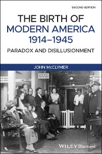 Cover The Birth of Modern America, 1914 - 1945
