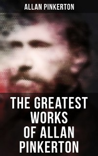 Cover The Greatest Works of Allan Pinkerton