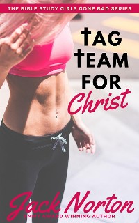 Cover Tag Team For Christ: Two Muscled Macho Men and the Tiny Teen They Crushed