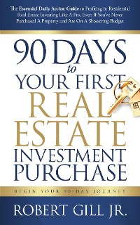 Cover 90 Days to Your First Real Estate Investment Purchase