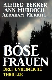 Cover Böse Frauen: Drei unheimliche Thriller