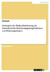 Cover Strategien der Risikoabsicherung im Finanzbereich. Absicherungsmöglichkeiten von Währungsrisiken