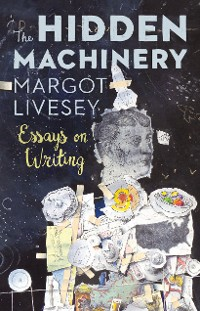 Cover The Hidden Machinery: Essays on Writing