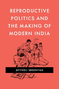 Cover Reproductive Politics and the Making of Modern India