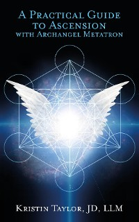 Cover A Practical Guide to Ascension with Archangel Metatron