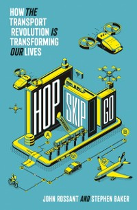 Cover Hop, Skip, Go: How the Transport Revolution Is Transforming Our Lives