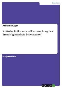 """Cover Kritische Reflexion und Untersuchung des Trends """"glutenfreie Lebensmittel"""""""