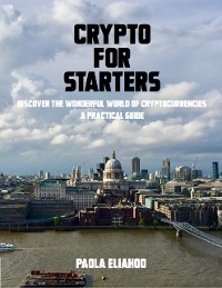 Cover Crypto for Starters: Discover the Wonderful World of Cryptocurrencies a Practical Guide