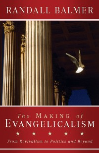 Cover The Making of Evangelicalism
