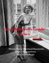 Cover Adulterers Guide to Sex - Three Sexy Stories (Cheaters, Slut, Corruption)