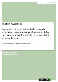 Cover Influence of parental attitude towards education on academic performance of day secondary school students in Uasin Gishu county, Kenya
