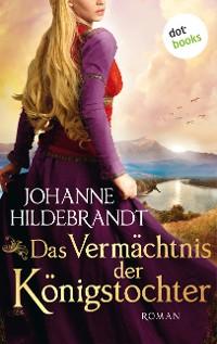 Cover Das Vermächtnis der Königstochter: Die Königstochter-Saga - Band 3