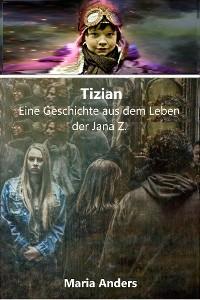 Cover Tizian - Eine Geschichte aus dem Leben der Jana Z.