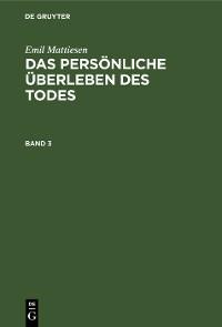 Cover Emil Mattiesen: Das persönliche Überleben des Todes. Band 3