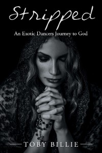 Cover Stripped an Exotic Dancers Journey to God