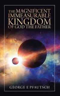 Cover The Magnificent Immeasurable Kingdom of God the Father