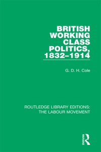 Cover British Working Class Politics, 1832-1914