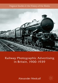 Cover Railway Photographic Advertising in Britain, 1900-1939