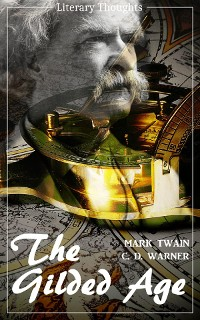 Cover The Gilded Age: A Tale of Today (Mark Twain) (Literary Thoughts Edition)