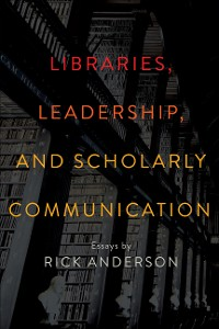 Cover Libraries, Leadership, and Scholarly Communication