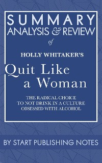 Cover Summary, Analysis, and Review of Holly Whitaker's Quit Like a Woman: The Radical Choice to Not Drink in a Culture Obsessed with Alcohol