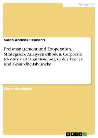 Cover Preismanagement und Kooperation, Strategische Analysemethoden, Corporate Identity und Digitalisierung in der Fitness- und Gesundheitsbranche