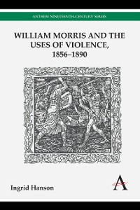 Cover William Morris and the Uses of Violence, 18561890