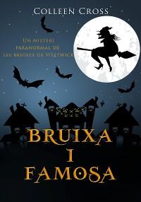 Cover Bruixa i famosa: Un misteri paranormal de les bruixes de Westwick
