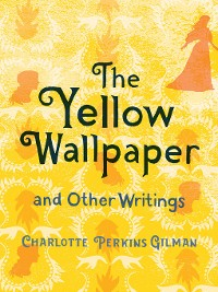 Cover The Yellow Wallpaper and Other Writings