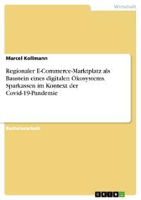 Cover Regionaler E-Commerce-Marktplatz als Baustein eines digitalen Ökosystems. Sparkassen im Kontext der Covid-19-Pandemie